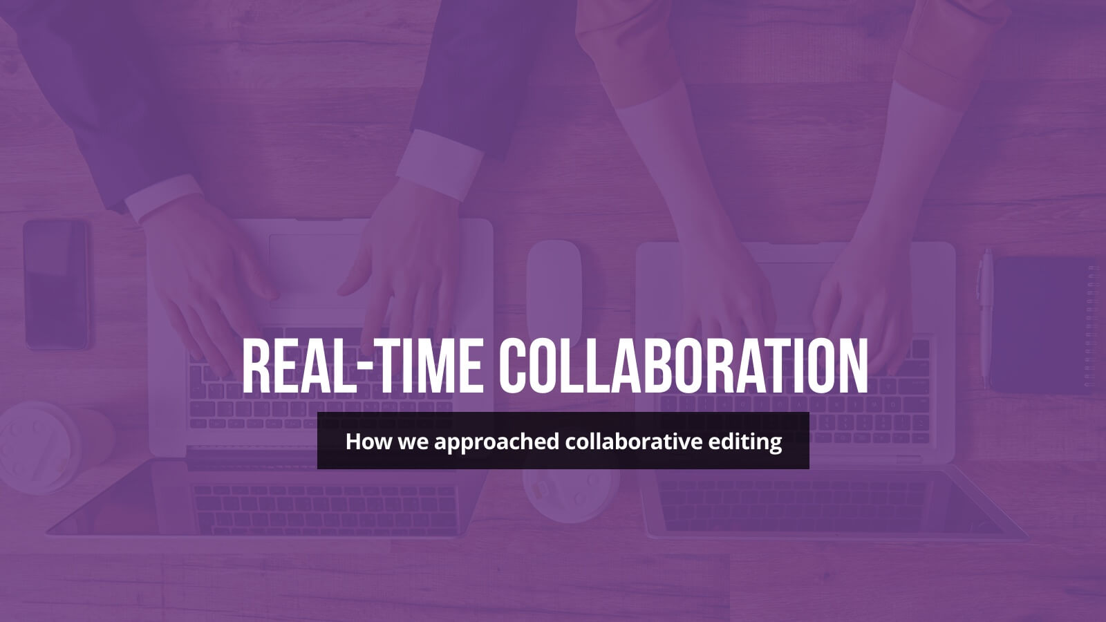 Real-time collaboration - How we approached collaborative editing